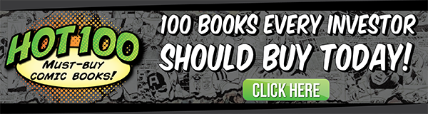 Click to see the 100 Hot Comics list and find out which are the most valuable books you should invest in